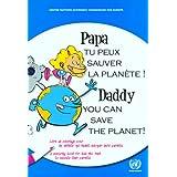 Papa Tu Peux Sauver La Planete! / Daddy You Can Save the Planet!: Livre De Coloriage Pour Les Enfants Qui Veulent Eduquer Leurs Parents / A Colouring Book for Kids Who Want to Educate Their Parents