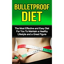 Bulletproof Diet:  The Most Effective and Easy Diet For You To Maintain a Healthy Lifestyle and a Great Figure (dieting, bulletproof diet, bulletproof ... for beginners, bulletproof diet kindle,)