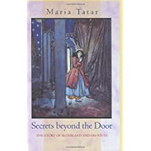Secrets beyond the Door: The Story of Bluebeard and His Wives by Maria Tatar (2004-11-14)