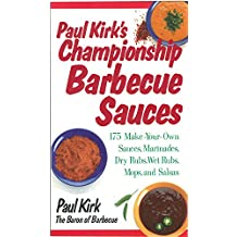 Paul Kirk's Championship Barbecue Sauces: 175 Make-Your-Own Sauces, Marinades, Dry Rubs, Wet Rubs, Mops and Salsas (Non)