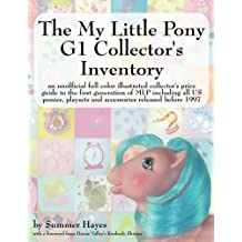The My Little Pony G1 Collector's Inventory: An Unofficial Full Color Illustrated Collector's Price Guide to the First Generation of MLP Including All US Ponies, Playsets and Accessories Released