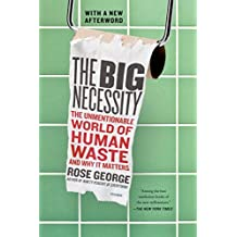 The Big Necessity: The Unmentionable World of Human Waste and Why It Matters by Rose George (2014-09-09)