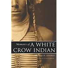 Memoirs of a White Crow Indian (Expanded, Annotated)