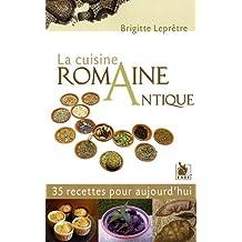 La cuisine romaine antique : 35 Recettes pour aujourd'hui