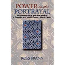 Power in the Portrayal: Representations of Jews and Muslims in Eleventh- and Twelfth-Century Islamic Spain (Jews, Christians, and Muslims from the Ancient to the Modern World) by Ross Brann (2010-01-10)