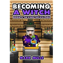 Becoming a Witch (Book 3): Saving the Village (An Unofficial Minecraft Book for Kids Ages 9 - 12 (Preteen)