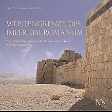 Wüstengrenze des Imperium Romanum: Der römische Limes in Jordanien und seinen Nachbarländern
