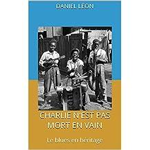 Charlie n'est pas mort en vain: Le blues en héritage (French Edition)