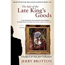 The Sale of the Late King's Goods Charles 1 and his Art Collection by Jerry Brotton (2007-12-23)