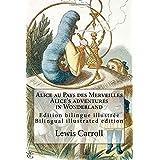 Alice au Pays des Merveilles / Alice's adventures in Wonderland: Edition bilingue illustrée français-anglais / Bilingual illu