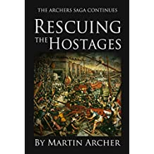 Rescuing The Hostages: Action-packed historical fiction saga about the captain of a company of archers in Medieval England during the feudal times of King Richard and King John. (The Archers Book 5)