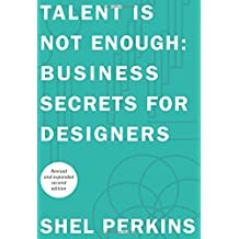 Talent Is Not Enough: Business Secrets For Designers (2nd Edition) (Voices That Matter)