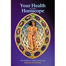 Your Health in Your Horoscope: Introduction to Medical Astrology (English Edition)