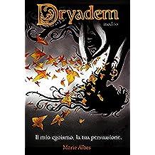 Dryadem inedito - Il mio egoismo, la tua persuasione (La Leggenda di Dryadem Vol. 1)