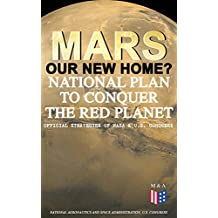 Mars: Our New Home? - National Plan to Conquer the Red Planet (Official Strategies of NASA & U.S. Congress): Journey to Mars – Information, Strategy and ... Authorize the NASA Program (English Edition)