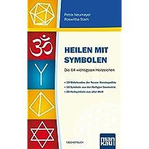 Heilen mit Symbolen. Die 64 wichtigsten Heilzeichen: 18 Strichcodes der Neuen Homöopathie. 18 Symbole aus der Heiligen Geometrie. 28 Heilsymbole aus aller Welt