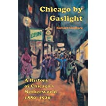 Chicago by Gaslight: A History of Chicago's Netherworld: 1880-1920 by Richard Lindberg (2005-08-30)