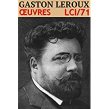 Gaston Leroux - Oeuvres (43 titres): lci-71 (lci-eBooks)