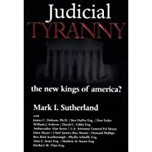 Judicial Tyranny: The New Kings of America? by Mark I. Sutherland (2005-09-30)