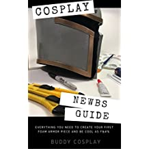 Cosplay - Newbs Guide: Everything you need to create your first foam armor piece and be cool as F@#% (English Edition)