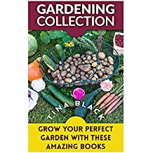 Gardening Collection: Grow Your Perfect Garden With These Amazing Books: (Gardening for Beginners, Organic Gardening) (Gardening Books)