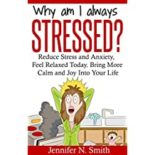 Stress Free Living: Why Am I Always Stressed? Reduce Stress and  Anxiety, Feel Relaxed Today. Bring More Calm  and Joy Into Your Life.