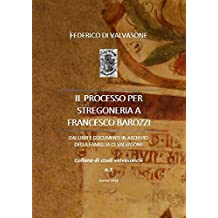 Il processo per stregoneria a Francesco Barozzi (Collana di Studi Valvasonesi Vol. 1) (Italian Edition)