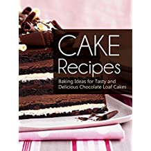 Cake Recipes: Baking Ideas for Tasty and Delicious Chocolate Loaf Cakes (English Edition)