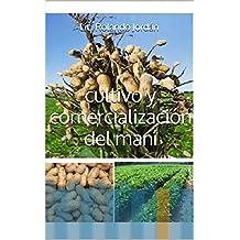 cultivo y comercialización del maní (Spanish Edition)