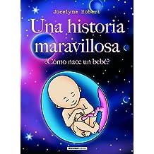 Historia maravillosa, una. ¿cómo nace un bebé?: ¿cómo nacen los bebé?