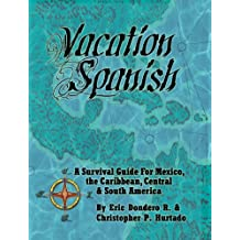 Vacation Spanish: A Survival Guide for Mexico, the Caribbean, Central & South America (English Edition)