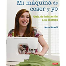 Mi maquina de coser y yo / Me and My Sewing Machine: Guia de iniciacion a la costura / A Beginner's Guide