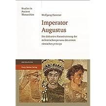 """Imperator Augustus: Die diskursive Konstituierung der militärischen """"persona"""" des ersten römischen """"princeps"""" (Studies in Ancient Monarchies)"""