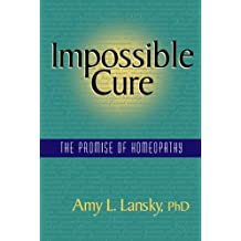 Impossible Cure: The Promise of Homeopathy (English Edition)