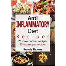 Anti - Inflammatory Diet Recipes #1 - 25 Slow Cooker Recipes - 25 Instant Pot Recipes (Anti Inflammatory Recipes) (English Edition)
