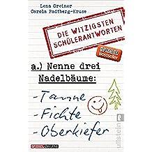 Nenne drei Nadelbäume: Tanne, Fichte, Oberkiefer: Die witzigsten Schülerantworten (German Edition)