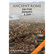 Ancient Rome on Five Denarii a Day: A Guide to Sightseeing, Shopping and Survival in the City of the Caesars by Philip Matyszak (14-May-2007) Hardcover