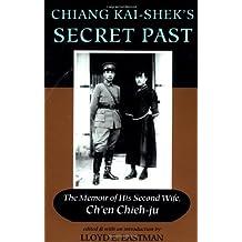 Chiang Kai-shek's Secret Past: The Memoir Of His Second Wife: The Memoir of Ch'en Chieh-ju, His Second Wife