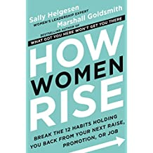 How Women Rise: Break the 12 Habits Holding You Back from Your Next Raise, Promotion, or Job (English Edition)