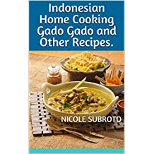 Indonesian Home Cooking Gado Gado and Other Recipes. (English Edition)
