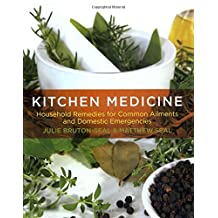 Kitchen Medicine: Household Remedies for Common Ailments and Domestic Emergencies
