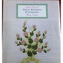 Little Book of Silk Ribbon Flowers (Little Book Craft)