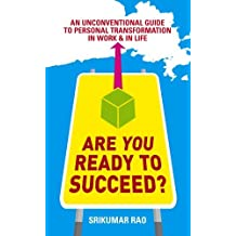 Are You Ready to Succeed?: An Unconventional Guide to Personal Transformation in Work and in Life by Srikumar Rao (2006-02-02)