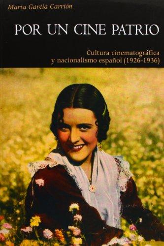 Descargar Libro Por un cine patrio: Cultura cinematográfica y nacionalismo español (1926-1936) (Història) de Marta García Carrión