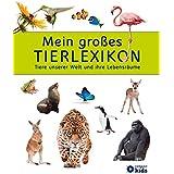Mein großes Tierlexikon: Tiere unserer Welt und ihre Lebensräume