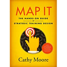 Map It: The hands-on guide to strategic training design (English Edition)