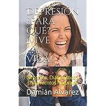 Depresión ¿para qué? ¡Vive la Vida!: Síntomas, Diagnóstico y Tratamientos Naturales