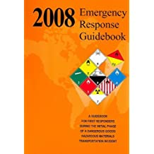 Emergency Response Guidebook: A Guidebook for First Repsponders During the Initial Phase of a Dangerous Goods/Hazardous Materials Transportation Inc by US Deparment of Transportation (2008-05-30)