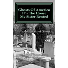 Ghosts Of America 17 - The House My Sister Rented: Volume 17