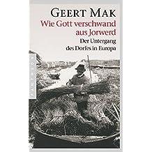 Wie Gott verschwand aus Jorwerd: Der Untergang des Dorfes in Europa